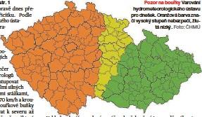 ?? Foto: ČHMÚ ?? Pozor na bouřky Varování hydrometeorologického ústavu pro dnešek. Oranžová barva značí vysoký stupeň nebezpečí, žlutá nízký.