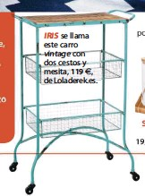 ??  ?? IRIS se llama este carro vintage con dos cestos y mesita, 119 €, de Loladerek.es.