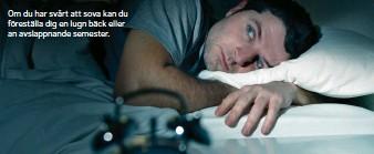 ??  ?? Om du har svårt att sova kan du föreställa dig en lugn bäck eller an avslappnande semester.