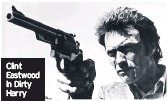 ??  ?? Clint Eastwood in Dirty Harry