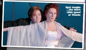 ??  ?? Epic laughs ...the duo's 1998 spoof of Titanic