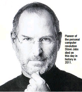 ??  ?? Pi­o­neer of the per­sonal com­puter rev­o­lu­tion Steve Jobs died on this day in his­tory in 2011.