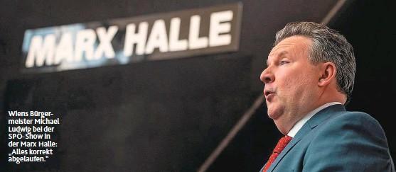 """??  ?? Wiens Bürgermeister Michael Ludwig bei der SPÖ-Show in der Marx Halle: """"Alles korrekt abgelaufen."""""""