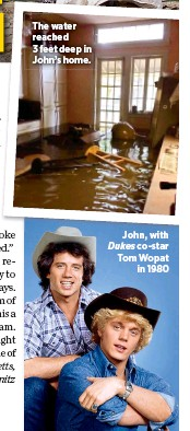 ??  ?? The water reached 3 feet deep in John's home. John, with Dukes co-star Tom Wopat in 1980