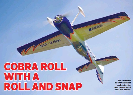 ??  ?? For a standard 60-inch aerobatic model, start the maneuver at about a 150 feet altitude.