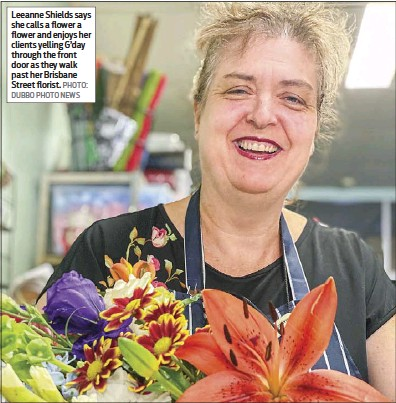 ?? DUBBO PHOTO NEWS ?? Leeanne Shields says she calls a flower a flower and enjoys her clients yelling G'day through the front door as they walk past her Brisbane Street florist. PHOTO: