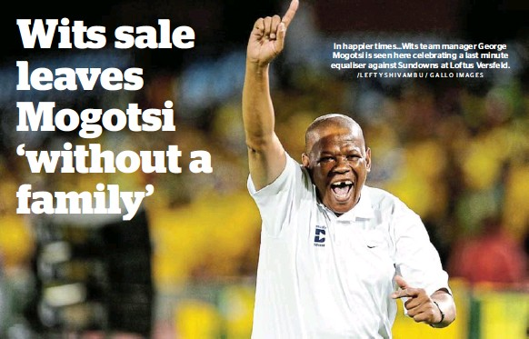 ?? /LEFTY SHIVAMBU / GALLO IMAGES ?? In happier times...Wits team manager George Mogotsi is seen here celebrating a last minute equaliser against Sundowns at Loftus Versfeld.