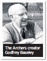 ??  ?? The Archers creator Godfrey Baseley