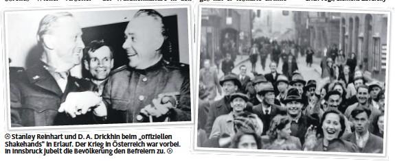 """??  ?? Stanley Reinhart und D. A. Drickhin beim """"offiziellen Shakehands""""in Erlauf. Der Krieg in Österreich war vorbei. In Innsbruck jubelt die Bevölkerung den Befreiern zu."""