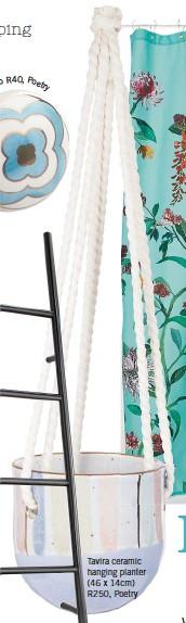 ??  ?? Tavira ceramic hanging planter (46 x 14cm) R250, Poetry