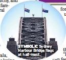 ??  ?? SYMBOLIC Sydney Harbour Bridge flags at half-mast