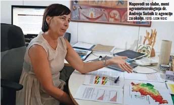 ?? FOTO: LEON VIDIC ?? Napovedi so slabe, meni agrometeorologinja dr. Andreja Sušnik iz agencije za okolje.