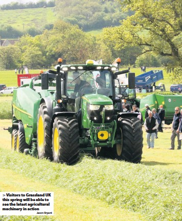 ?? Jason Bryant ?? > Visitors to Grassland UK this spring will be able to see the latest agricultural machinery in action