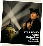 ??  ?? stAr rolE: Alison Skilbeck as Eleanor Roosevelt