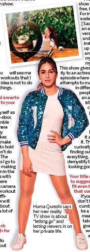 """??  ?? Huma Qureshi says her new reality TV show is about """"letting go"""" and letting viewers in on her private life."""