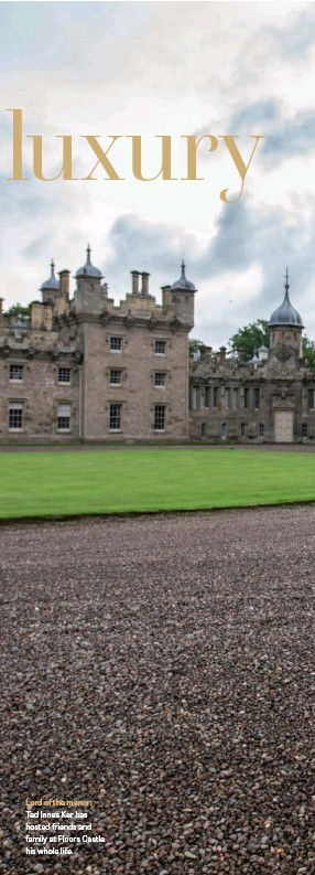 ??  ?? Lord of the manor: Ted Innes Ker has hosted friends and family at Floors Castle his whole life.