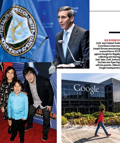 ?? ?? BIG BUSINESS (Left, top) Federal Trade Commission chairman Joseph Simons announcing A record fine In 2019 against Google for illegally collecting and sharing kids' data. (Left, bottom) Youtube star Ryan Kaji with his parents. (Below) Google headquarters.