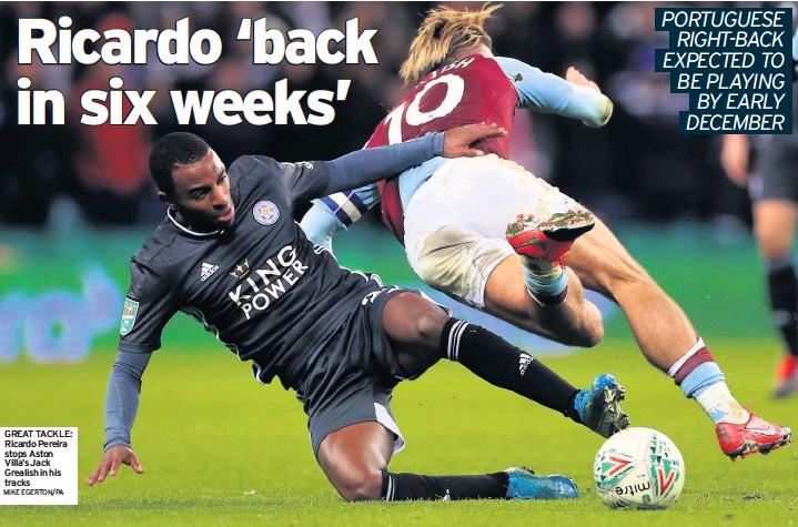 ?? MIKE EGERTON/PA ?? GREAT TACKLE: Ricardo Pereira stops Aston Villa's Jack Grealish in his tracks