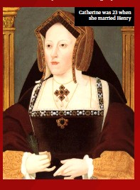 ??  ?? Catherine was 23 when she married Henry