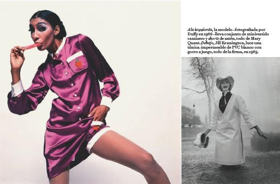 ??  ?? A la izquierda, la modelo –fotografiada por Duffy en 1966– lleva conjunto de minivestido camisero y shorts de satén, todo de Mary Quant. Debajo, Jill Kennington, luce una túnica-impermeable de PVC blanco con gorro a juego, todo de la firma, en 1963.