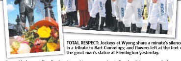 ??  ?? TOTAL RESPECT: Jockeys at Wyong share a minute's silence in a tribute to Bart Cummings; and flowers left at the feet of the great man's statue at Flemington yesterday.