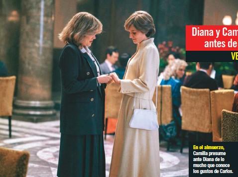 ??  ?? En el almuerzo, Camilla presume ante Diana de lo mucho que conoce los gustos de Carlos.