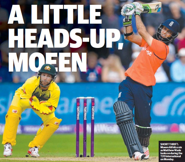 ??  ?? SHORT THRIFT: Moeen Ali hits a six as Matthew Wade looks on during the T20 International on Monday.