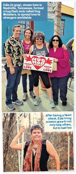 ??  ?? Edie ( in gray), shown here in Nashville, Tennessee, formed a hug flash mob called Hug Mobsters, to spread love to strangers worldwide After having a heart attack, Edie's hug mission grew to not only help others, but to heal too