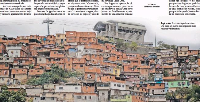 ??  ?? Aspiración. Tener un departamento o una casa, un sueño casi imposible para muchos venezolanos.