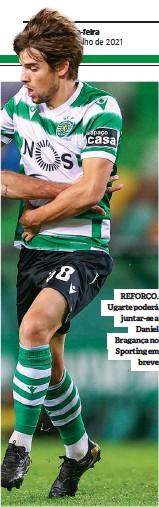 ??  ?? REFORÇO. Ugarte poderá juntar-se a Daniel Bragança no Sporting em breve