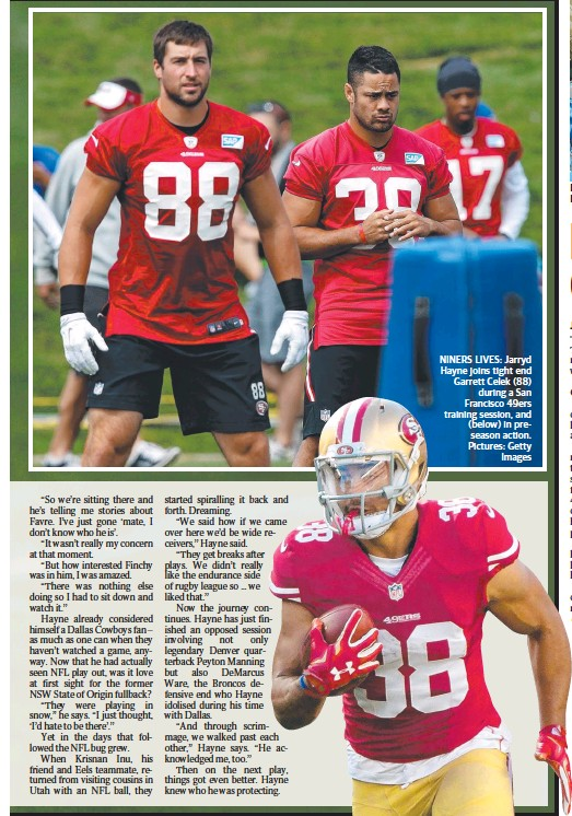 ??  ?? NINERS LIVES: Jarryd Hayne joins tight end Garrett Celek (88) during a San Francisco 49ers training session, and (below) in preseason action. Pictures: Getty Images DRAGON WATCHING: Gold Coast Titans co-founder Paul Broughton is searching for...