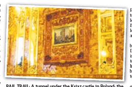 ?? Pictures: AFP/AP ?? RAIL TRAIL: A tunnel under the Ksiaz castle in Poland; the restored Amber Room.