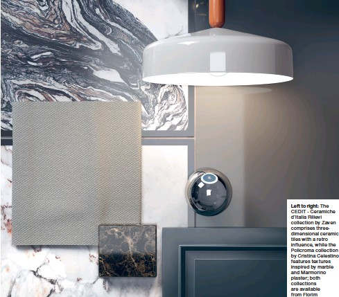 ??  ?? Left to right: The CEDIT - Ceramiche d'italia Rilievi collection by Zaven comprises threedimensional ceramic tiles with a retro influence, while the Policroma collection by Cristina Celestino features textures inspired by marble and Marmorino plaster; both collections are available from Florim