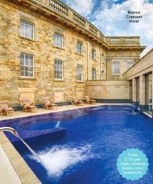 ??  ?? Buxton Crescent Hotel From £125 per night; Ensana hotels.com/ buxton/en
