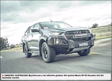??  ?? UNIQUELY AUSTRALIAN: Big bold and a real attention grabber, this special Mazda BT-50 thunders into the Australian market.