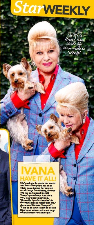 ??  ?? The White House? Ivana thinks life there would be too ruff!