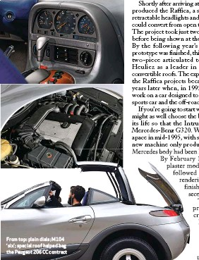 ??  ?? From top: plain dials; M104 'six'; special roof helped bag the Peugeot 206CC contract