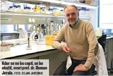 ?? FOTO: DEJAN JAVORNIK ?? Kdor se ne bo cepil, se bo okužil, svari prof. dr. Roman Jerala.
