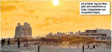 ??  ?? Ein schöner Tag am Meer geht sehr farbenfroh zu Ende. Festgehalten von Jacqueline Heyne.