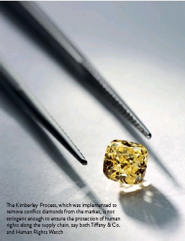 ??  ?? The Kimberley Process, which was implemented to remove conflict diamonds from the market, is not stringent enough to ensure the protection of human rights along the supply chain, say both Tiffany & Co. and Human Rights Watch