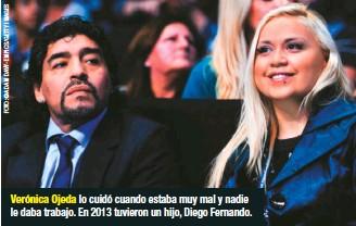 ??  ?? Verónica Ojeda lo cuidó cuando estaba muy mal y nadie le daba trabajo. En 2013 tuvieron un hijo, Diego Fernando. fue la mujer que le consiguió Claudia Villafañe para quitar de en medio a Verónica Ojeda. Él la acusó de robarle unas joyas y por eso la detuvo la Interpol.