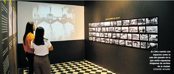??  ?? El CIMU cuenta con espacios como la sala del pasado en la que están expuestas imágenes de archivo de la ciudad.  Orlando Amador