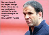 ?? Picture: GETTY IMAGES ?? Necessity demands that England manager Martin Johnson try out new combinations, which may be to the team's advantage in the long term.