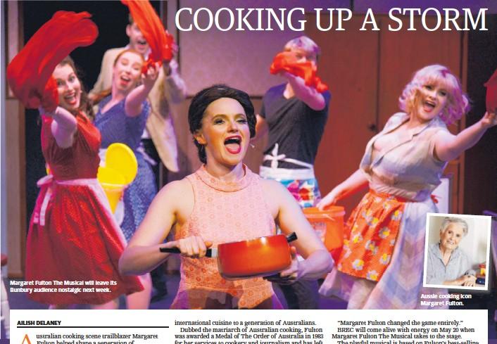 ??  ?? Margaret Fulton The Musical will leave its Bunbury audience nostalgic next week. Aussie cooking icon Margaret Fulton.