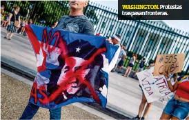 ??  ?? WASHINGTON. Protestas traspasan fronteras.