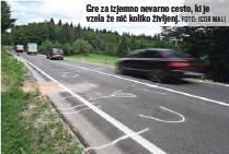 ?? FOTO: IGOR MALI ?? Gre za izjemno nevarno cesto, ki je vzela že nič koliko življenj.