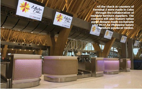 ??  ?? All the check-in counters of Terminal 2 were made in Cebu through the collaboration of multiple furniture suppliers. The counters will also feature rattan panel designs made exclusively for MCIA by Philippine luxury furniture producer Dedon.