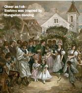 ??  ?? Cheer as folk: Brahms was inspired by Hungarian dancing