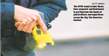 ?? GETTY IMAGES ?? The NYPD wants to take Tasers from sergeants and lieutenant­s to get them into the hands of patrol officers and supervisor­s across the city, The News has learned.