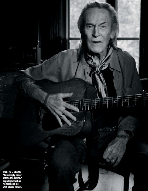 """??  ?? POETIC LICENCE """"I've simply never wanted to retire,"""" says Lightfoot as he releases his 21st studio album."""